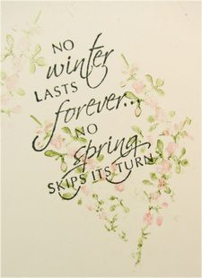 No Winter lasts forever. . .