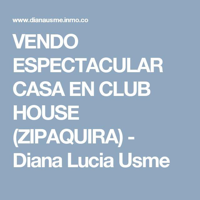 VENDO ESPECTACULAR CASA EN CLUB HOUSE (ZIPAQUIRA) - Diana Lucia Usme