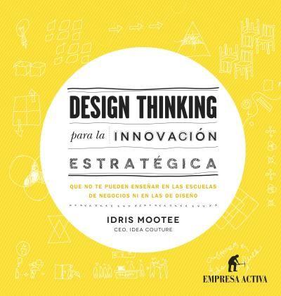 Design thinking para la innovación estratégica // Idris Mootee // Empresa Activa (Ediciones Urano)