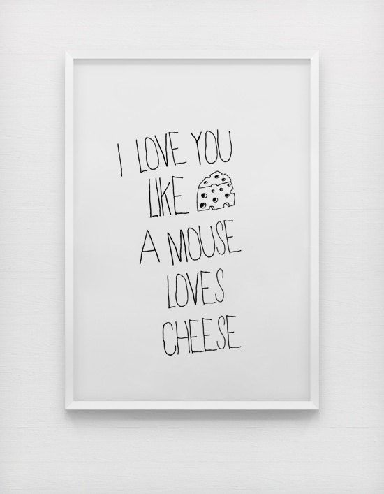I love you like a mouse loves cheese quote poster print, Typography Posters, Home wall decor, Motto, Handwritten, Digital, Giclee, A3 poster