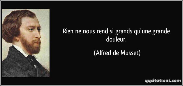Rien ne nous rend si grands qu'une grande douleur. (Alfred de Musset) #citations #AlfreddeMusset