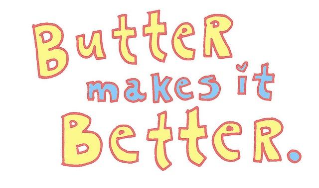 Butter makes it better
