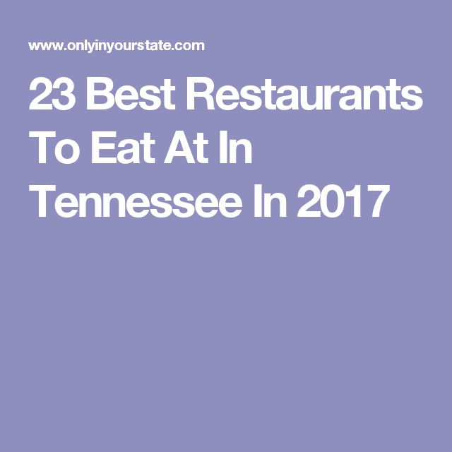 23 Best Restaurants To Eat At In Tennessee In 2017