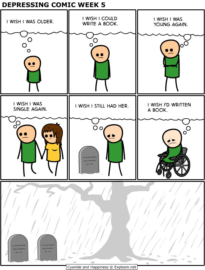 Cyanide and happiness just posted one of their depressing comic week comics, I think it´ll fit here rather well! - Imgur