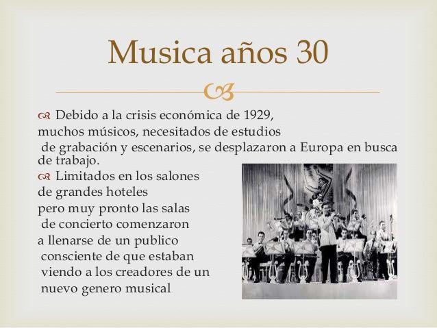 Musica años 30       Debido a la crisis económica de 1929,  muchos músicos, necesitados de estudios  de grabación y escenario...