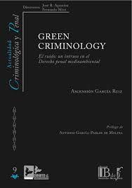 Green criminology : el ruido: un intruso en el derecho penal medioambiental / Ascensión García Ruiz (Profesora de Derecho penal, Universidad Complutense de Madrid - España) ; prólogo de Antonio García-Pablos de Molina