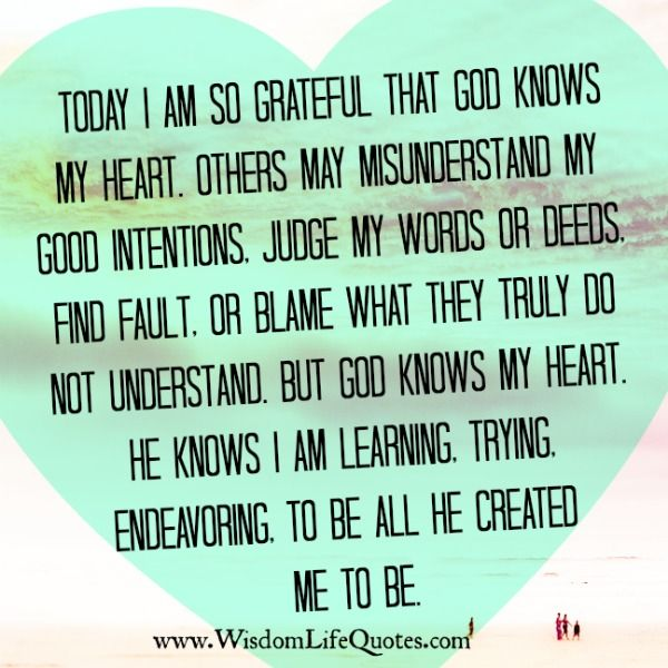 The Heart Know Who He Loves: #God Knows By #heart When My #intentions Aren't #good As