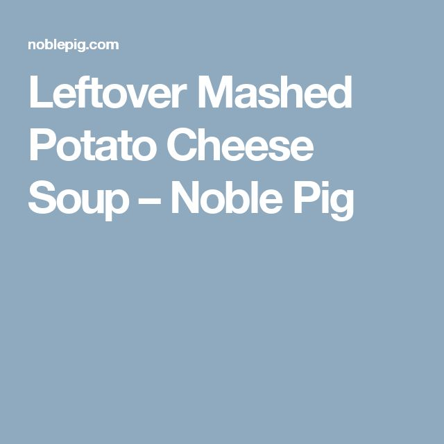 Leftover Mashed Potato Cheese Soup – Noble Pig