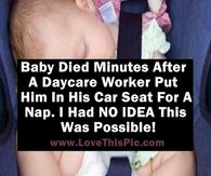 Baby Died Minutes After Daycare Worker Put Him In Car Seat For A Nap. I Had NO IDEA This Was Possible!