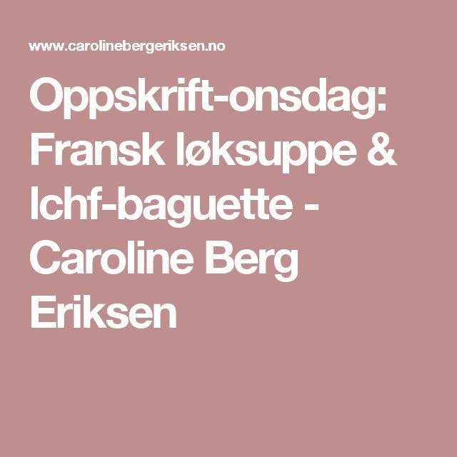 Oppskrift-onsdag: Fransk løksuppe & lchf-baguette - Caroline Berg Eriksen