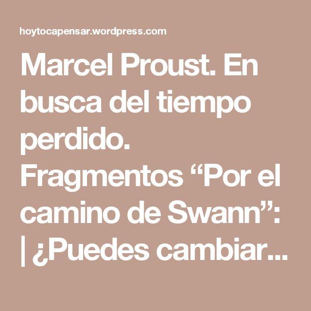 """Marcel Proust. En busca del tiempo perdido. Fragmentos """"Por el camino de Swann"""":   ¿Puedes cambiar lo que nos rodea?"""
