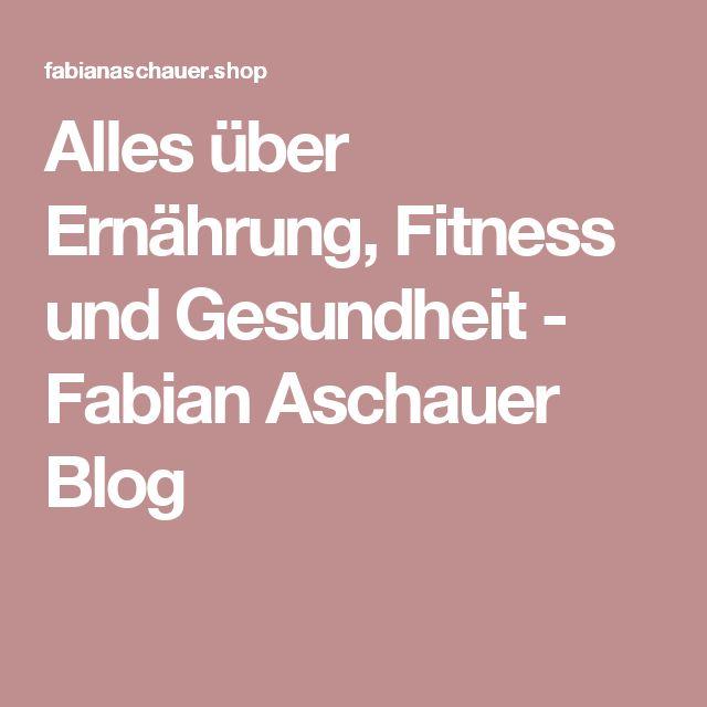 Alles über Ernährung, Fitness und Gesundheit - Fabian Aschauer Blog