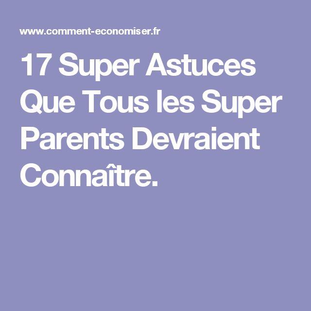 17 Super Astuces Que Tous les Super Parents Devraient Connaître.