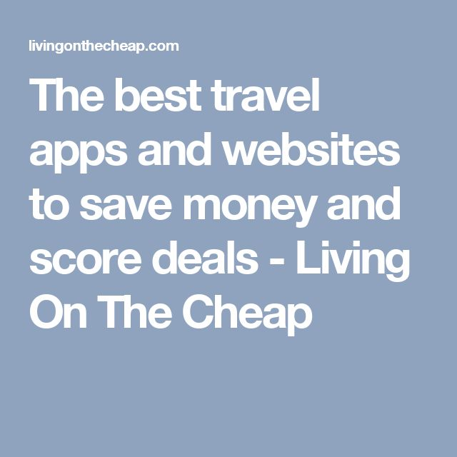 The best travel apps and websites to save money and score deals - Living On The Cheap