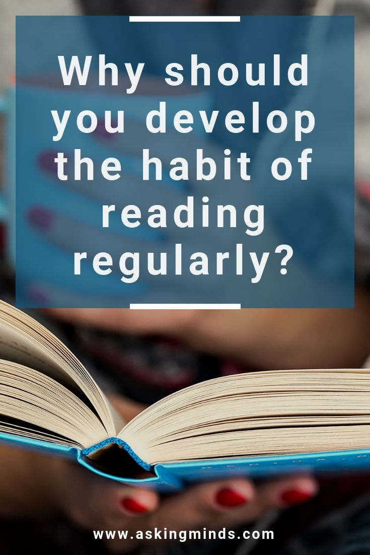 Why Should You Develop The Habit Of Reading Regularly Asking Minds Reading Benefits Reading Habits Read Newspaper