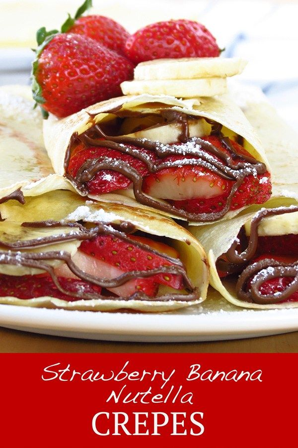 Strawberry Banana Nutella Crepes Recipe Banana Nutella Banana Nutella Crepes Nutella Crepes