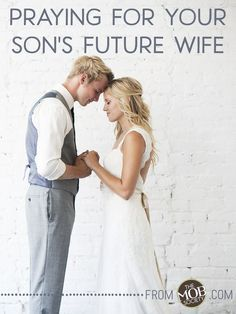 Praying For Your Son's Future Wife — The MOB Society