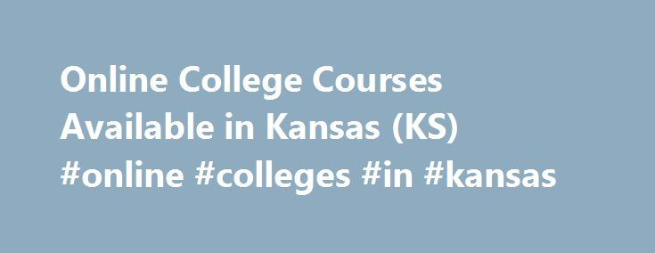 Online College Courses Available in Kansas (KS) #online #colleges #in #kansas http://stockton.remmont.com/online-college-courses-available-in-kansas-ks-online-colleges-in-kansas/  # The Online Course Finder Available Online Courses Online Coursesby Subject Online Coursesby State Online College Courses Available in Kansas (KS) There are 37 public colleges and universities in Kansas. These institutions are overseen by the Kansas Board of Regents. The largest public university by enrollment is…