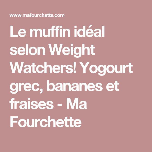Le muffin idéal selon Weight Watchers! Yogourt grec, bananes et fraises - Ma Fourchette