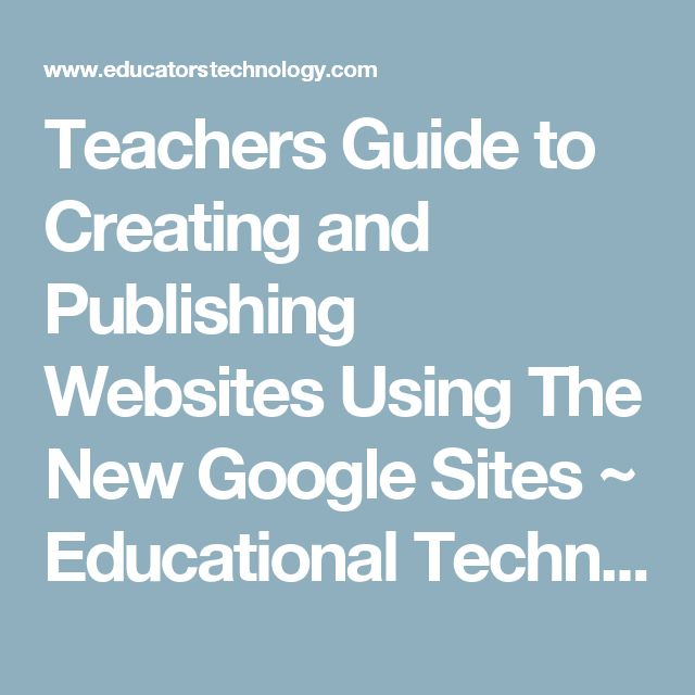 Teachers Guide to Creating and Publishing Websites Using The New Google Sites ~ Educational Technology and Mobile Learning