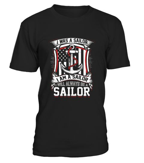 # Cool Sailor Shirt   I Am A Sailor  I Will Always Be A Sailor .  HOW TO ORDER:1. Select the style and color you want:2. Click Reserve it now3. Select size and quantity4. Enter shipping and billing information5. Done! Simple as that!TIPS: Buy 2 or more to save shipping cost!Paypal | VISA | MASTERCARDCool Sailor Shirt - I Am A Sailor  I Will Always Be A Sailor t shirts ,Cool Sailor Shirt - I Am A Sailor  I Will Always Be A Sailor tshirts ,funny Cool Sailor Shirt - I Am A Sailor  I Will Always…