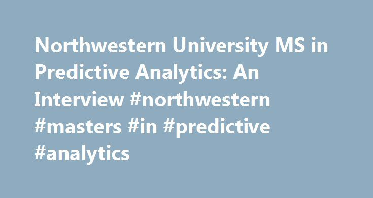 Northwestern University MS in Predictive Analytics: An Interview #northwestern #masters #in #predictive #analytics http://nashville.remmont.com/northwestern-university-ms-in-predictive-analytics-an-interview-northwestern-masters-in-predictive-analytics/  # An Interview with Dr. Thomas Miller of Northwestern University: Preparing the Next Generation of Analytical Talent Thomas Miller serves as faculty director of the MS in Predictive Analytics program at Northwestern University. He has…