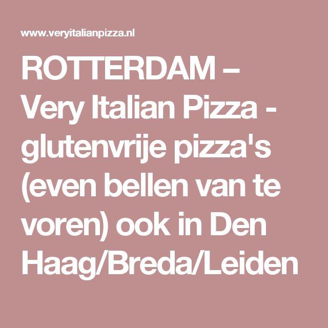 ROTTERDAM – Very Italian Pizza - glutenvrije pizza's (even bellen van te voren) ook in Den Haag/Breda/Leiden