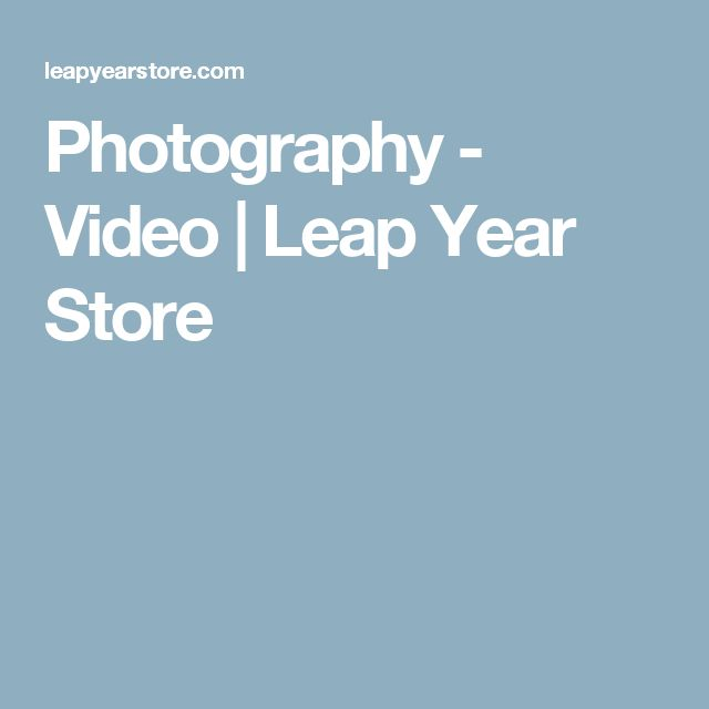 Photography - Video | Leap Year Store