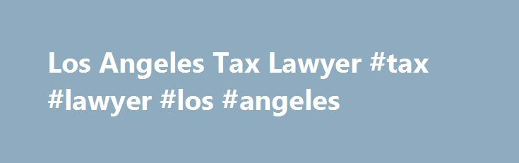Los Angeles Tax Lawyer #tax #lawyer #los #angeles http://tulsa.remmont.com/los-angeles-tax-lawyer-tax-lawyer-los-angeles/  # Taxes The Tax Attorney Who Beats the IRS What if you aren't currently under an IRS criminal investigation but are simply being audited or defending yourself against the IRS in tax court? Would you prefer that the IRS never open a criminal investigation against you in the first place? Can a defense against the IRS during an audit process EARN you money? Tax attorney…