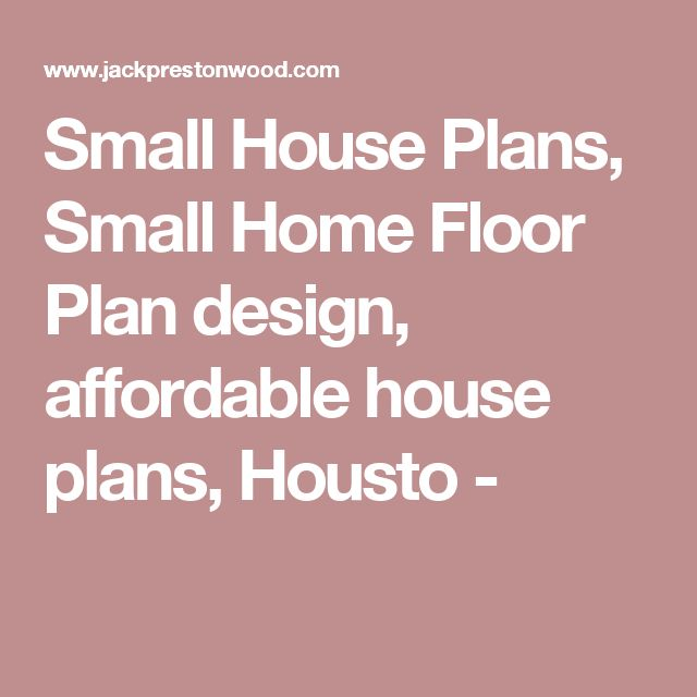 Small House Plans, Small Home Floor Plan design, affordable house plans, Housto -
