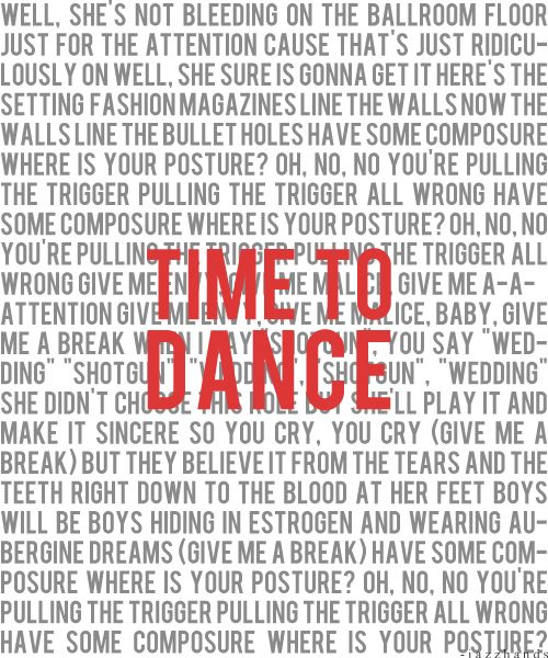 Panic! at the Disco - Time to Dance  (BECAUSE IT WAS LIKE MY THEME SONG FOR A FEW WEEKS, WHICH IS A LONG TIME FOR ME)
