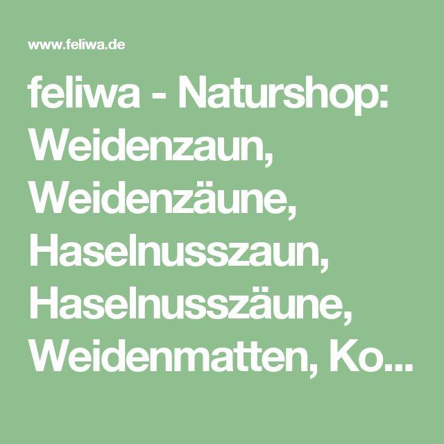 feliwa - Naturshop: Weidenzaun, Weidenzäune, Haselnusszaun, Haselnusszäune, Weidenmatten, Korbwaren, Gartenartikel