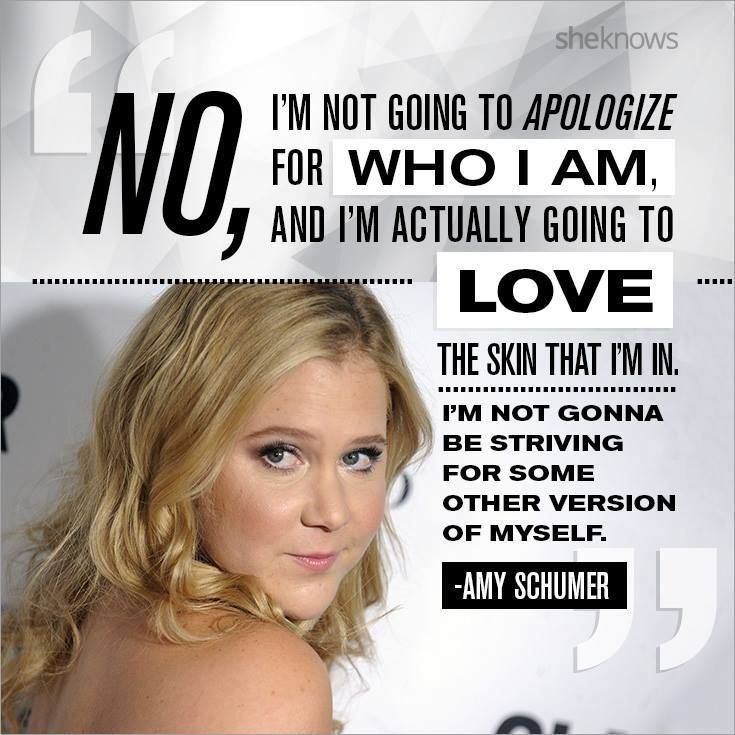 Love yourself. And never apologize for that.