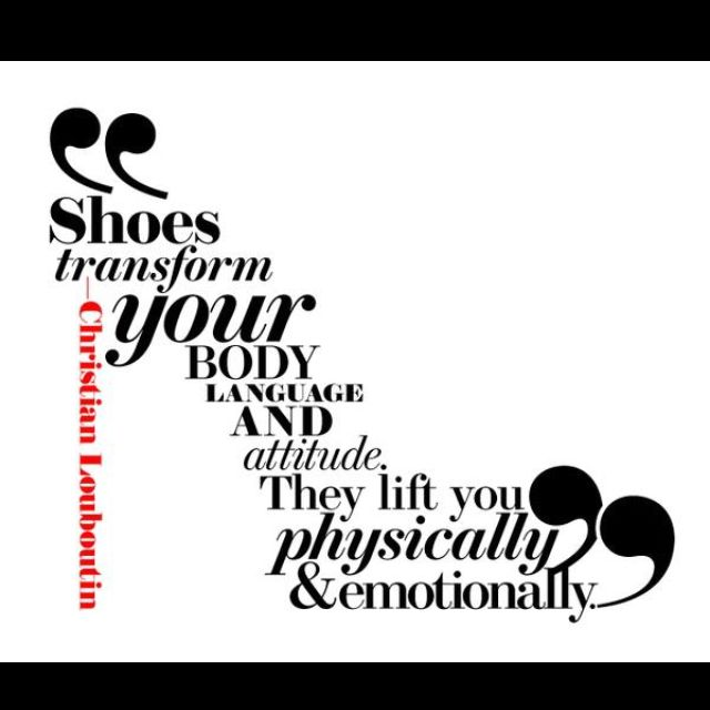 shoes: Style, Shoe Quote, Body Language, Shoes Transform, Fashion Quotes, Christian Louboutin, Heels, Shoes Shoes, Christianlouboutin