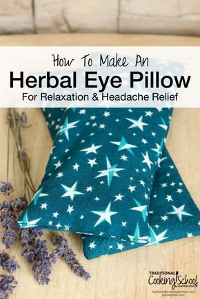 How To Make An Herbal Eye Pillow For Relaxation & Headache Relief | Tired eyes? Stressed? Have a headache? Can't sleep? An herbal eye pillow may be just the thing you need! With the weight of the rice and the soothing scent of lavender, you can rest and relax to your heart's content. Plus, these pillows are so quick and easy to make, you can give them to all of your friends, too! | TraditionalCookingSchool.com