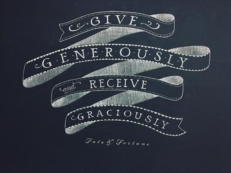 Give generously and receive graciously! #love #wordsofwisdom #chalklettering