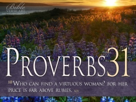 Proverbs 31:10    King James Version (KJV)    10 Who can find a virtuous woman? for her price is far above rubies.