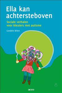 Ella kan achtersteboven : sociale verhalen voor kleuters met autisme / Billen, Goedele. - Leuven : Acco, 2015.