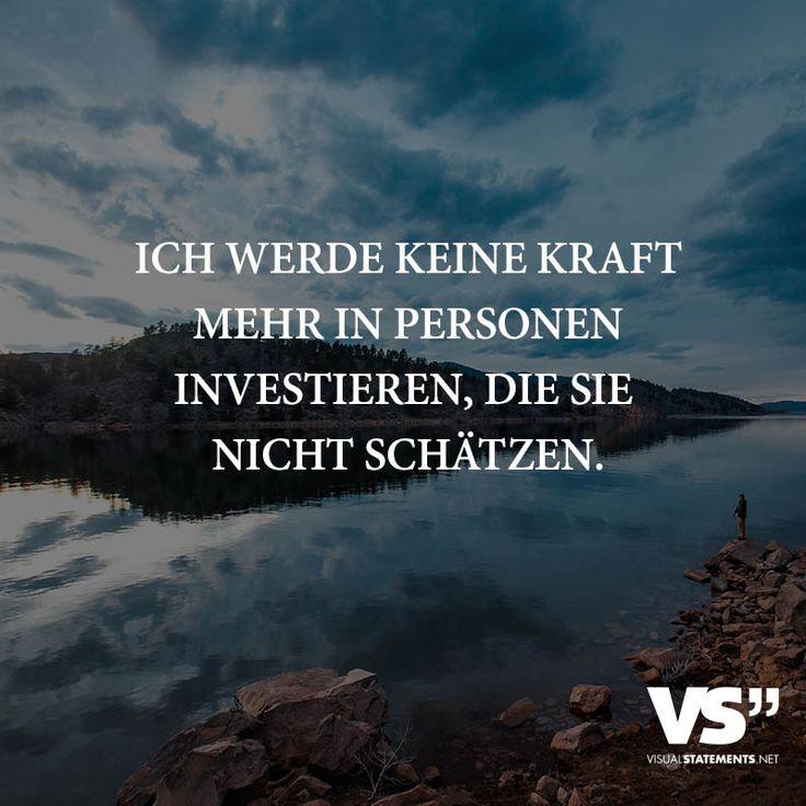 Ich werde keine Kraft mehr in Personen investieren, die sie nicht schätzen.