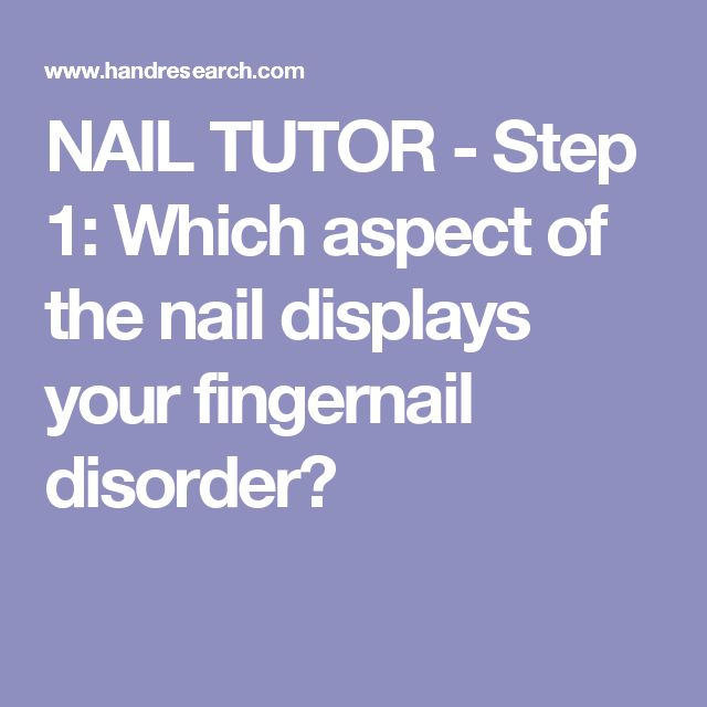 NAIL TUTOR - Step 1: Which aspect of the nail displays your fingernail disorder?