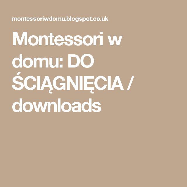Montessori w domu: DO ŚCIĄGNIĘCIA / downloads