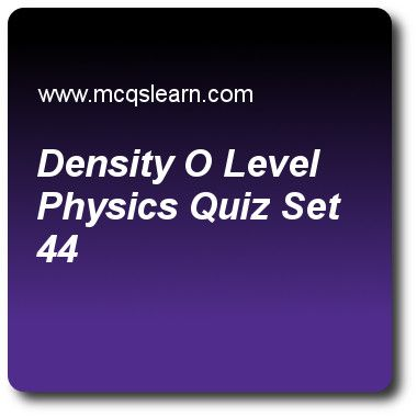 Density O Level Physics Quizzes: O level physics Quiz 44 Questions and Answers - Practice physics quizzes based questions and answers to study density: o level physics quiz with answers. Practice MCQs to test learning on density: o level physics, energy and units, work and energy, reflection in physics, temperature scales quizzes. Online density: o level physics worksheets has study guide as mass of wood is 2600 kg and volume is 5.2 m³, its density is, answer key with answers as 500 kg m-3..