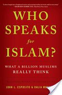 Who Speaks for Islam? What a Billion Muslims Really Think, by John L. Esposito, Dalia Mogahed