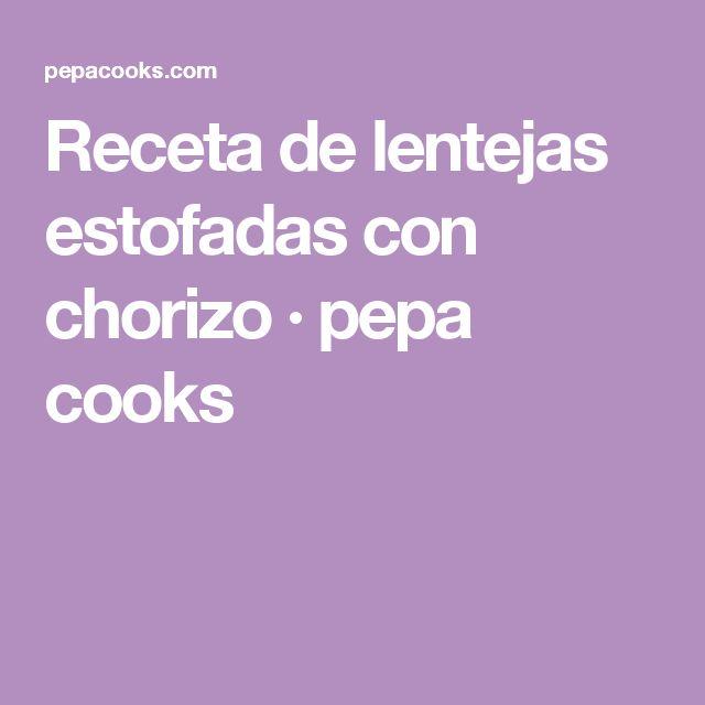Receta de lentejas estofadas con chorizo · pepa cooks
