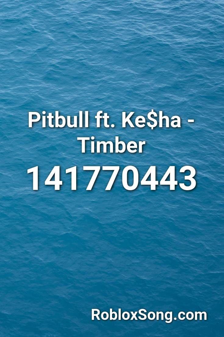 Pitbull Ft Ke Ha Timber Roblox Id Roblox Music Codes In 2020
