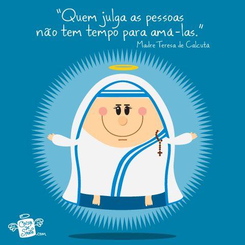 Quem julga as pessoas não tem tempo para amá-las | Coisa de Santo | Madre Teresa de Calcutá