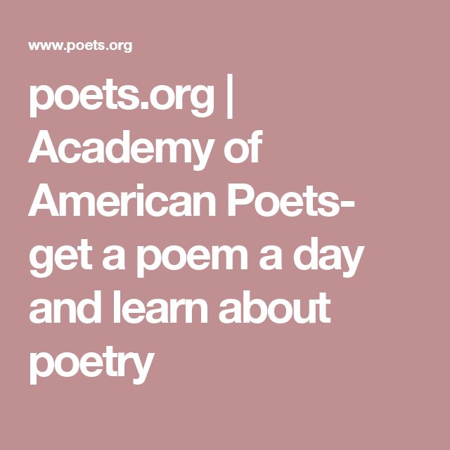 poets.org | Academy of American Poets- get a poem a day and learn about poetry