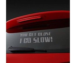 "Autoraamsticker ""You get close, I go slow!"""