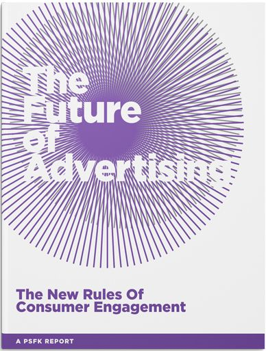 PSFK's Future of Advertising report presents a playbook of strategies to transform digital advertising