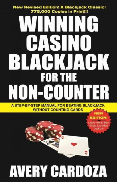 Winning Casino Blackjack for the Non-Counter: A Step-by-step Manual for Beating Blackjack Without Counting Cards